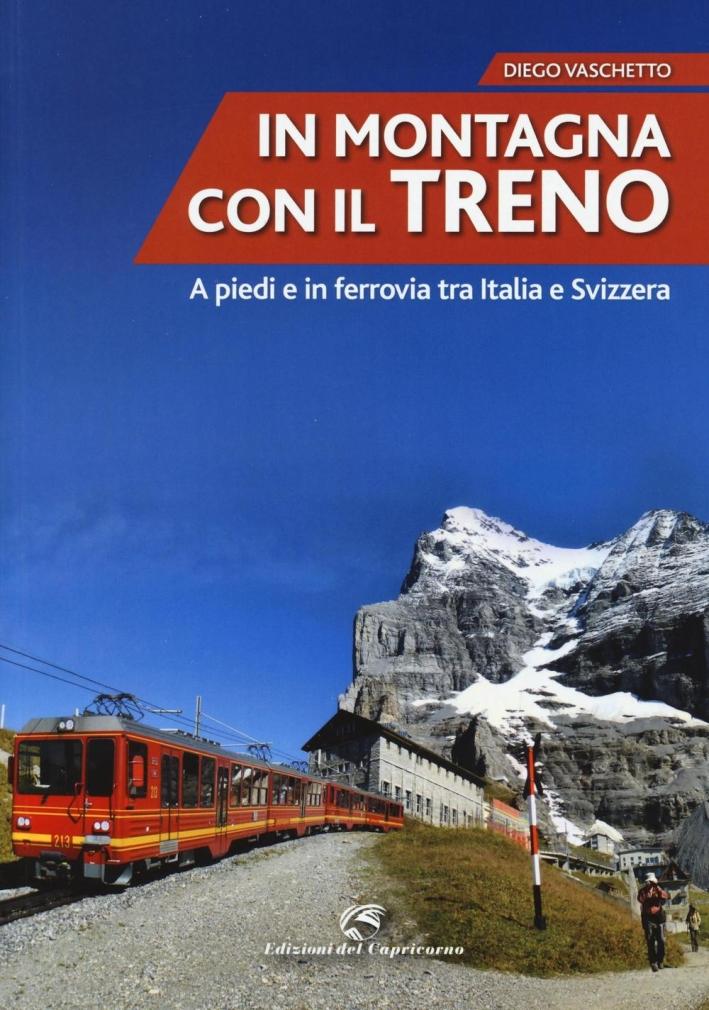 In montagna con il treno. A piedi e in ferrovia tra Italia e Svizzera.