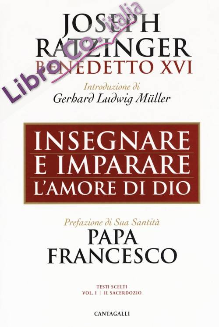 Insegnare e imparare. L'amore di Dio. Raccolta di omelie di Joseph Ratzinger/Benedetto XVI in occasione del 65mo anniversario di ordinazione sacerdotale del Papa emerito.