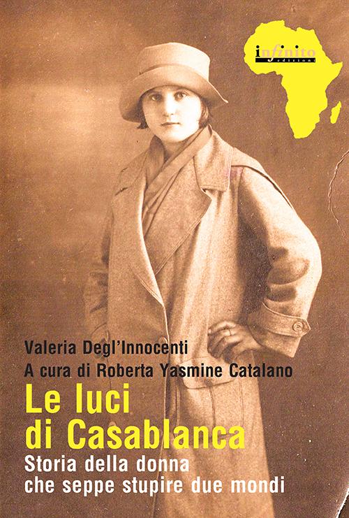 Le luci di Casablanca. Storia della donna che seppe stupire due mondi.