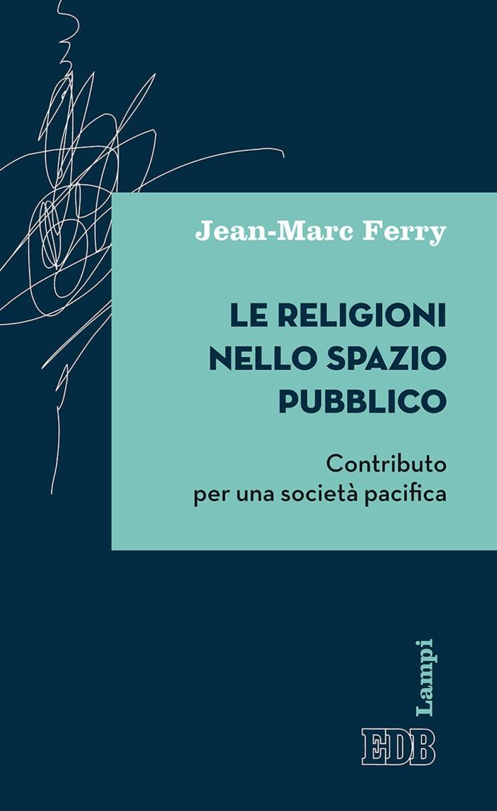 Le religioni nello spazio pubblico. Contributo per una società pacifica.