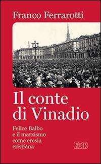 Il conte di Vinadio. Felice Balbo e il marxismo come eresia cristiana.
