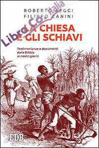 La Chiesa e gli schiavi. Testimonianze e documenti dalla Bibbia ai giorni nostri.