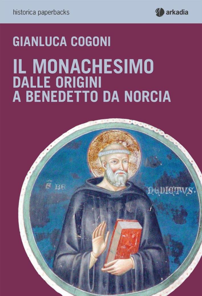 Il monachesimo. Dalle origini a Benedetto da Norcia.