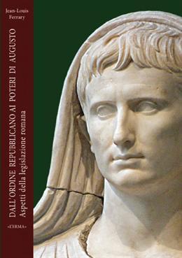 Dall'ordine repubblicano ai poteri di Augusto. Aspetti della legislazione romana.