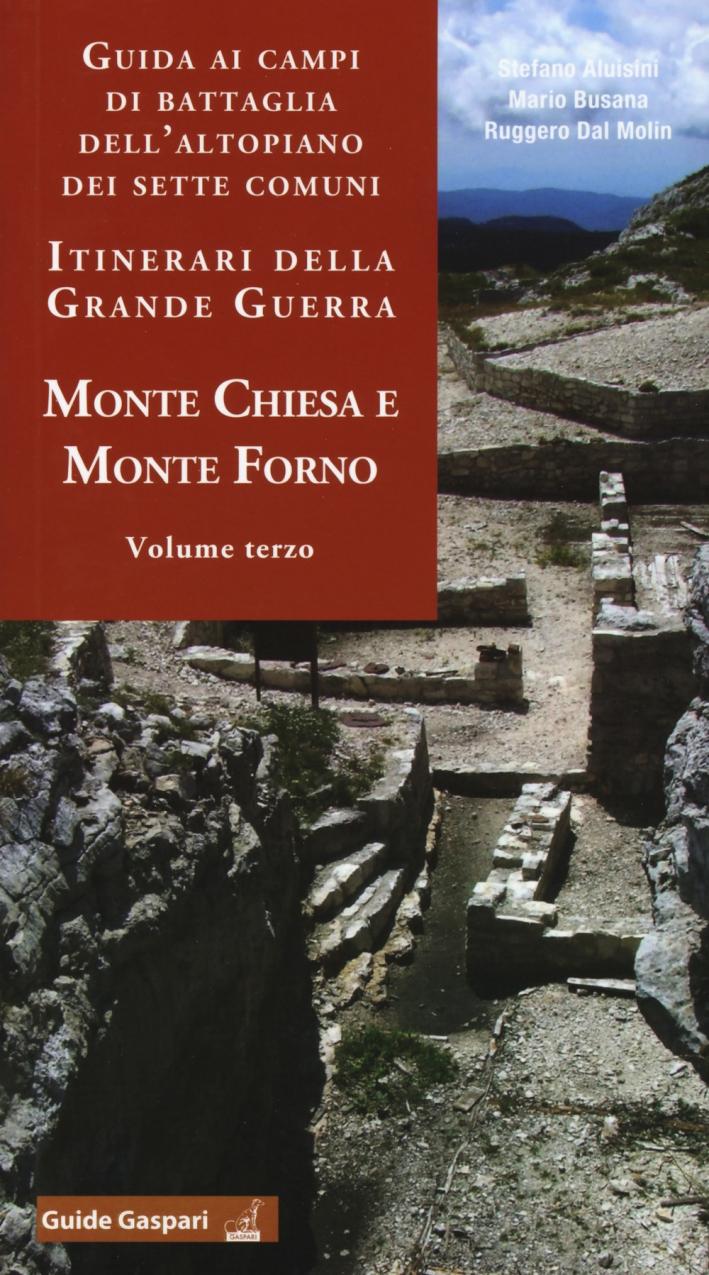 Guida ai Campi di Battaglia dell'Altopiano dei Sette Comuni Itinerari della Grande Guerra. Monte Chiesa e Forno.