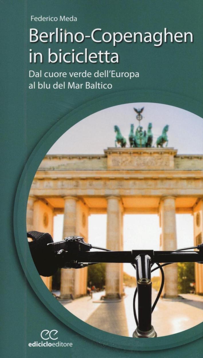 Berlino-Copenaghen in bicicletta. Dal cuore verde dell'uropa al blu del Mar Baltico.