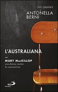 L'australiana. Mary MacKillop, una donna contro le convenzioni.
