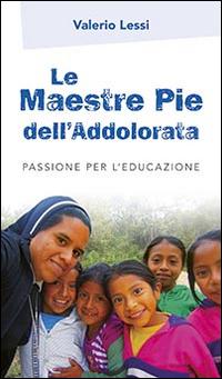 Le Maestre Pie dell'Addolorata. Passione per l'educazione.
