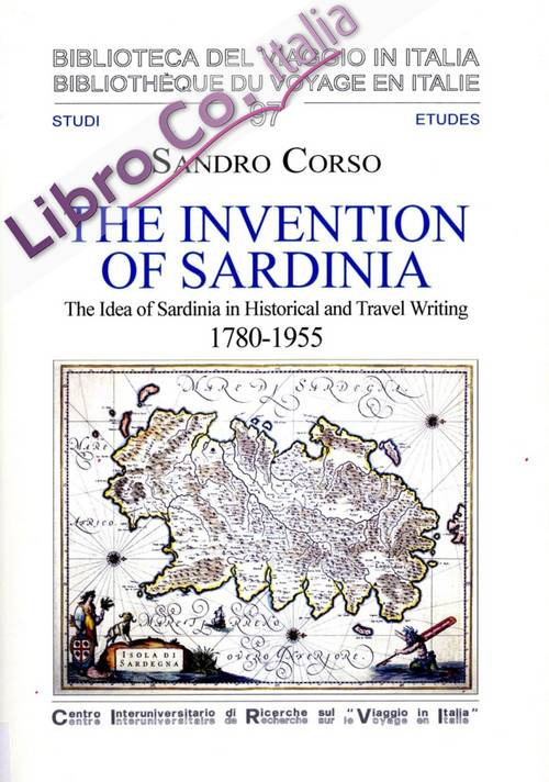 The invention of Sardinia. The idea of Sardinia in historical and travel writing, 1780-1955.
