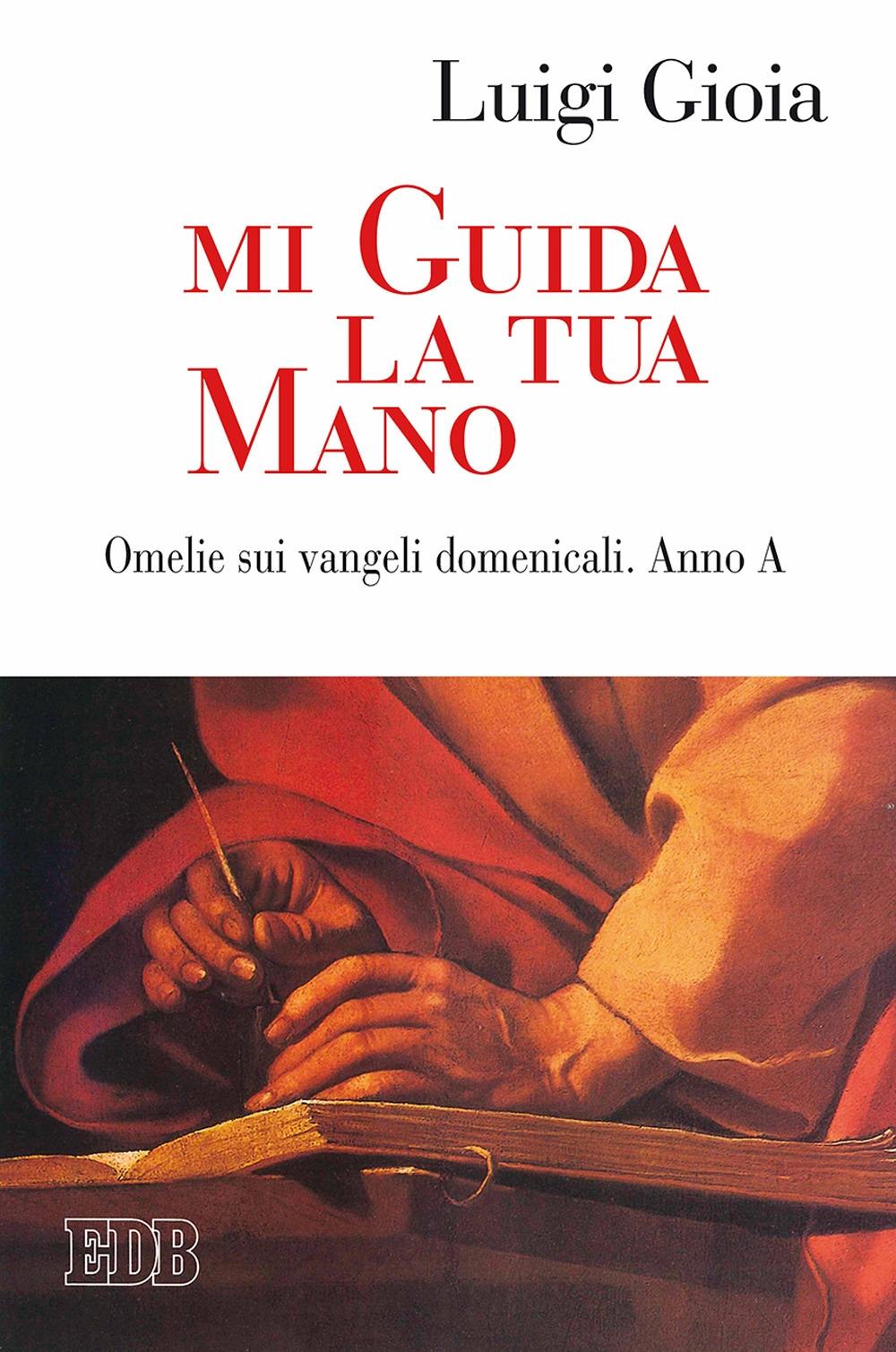 Mi guida la tua mano. Omelie sui Vangeli domenicali. Anno A.