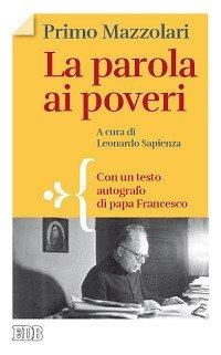La parola ai poveri. Con tsto autografo di papa Francesco.