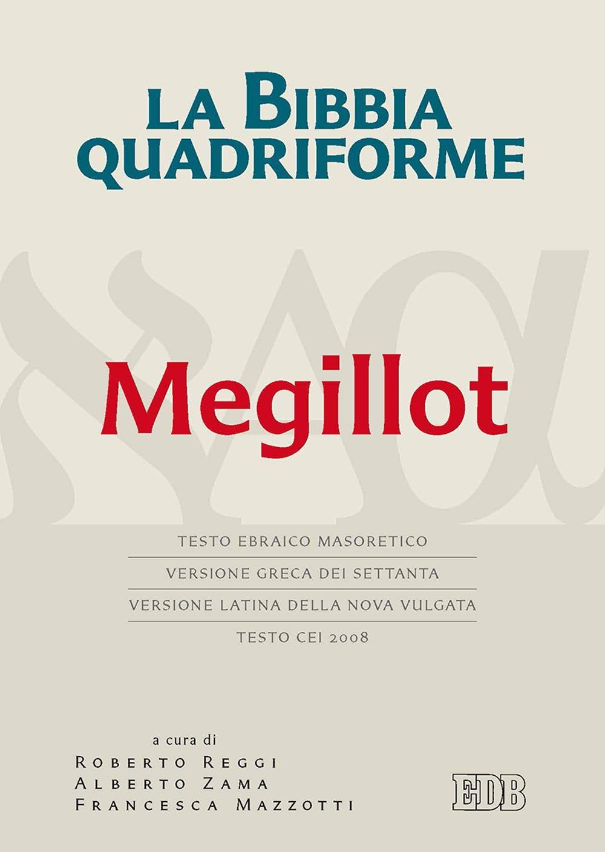 La Bibbia quadriforme. Megillot. Testo ebraico masoretico, versione greca dei Settanta, versione latina della Nova Vulgata, testo CEI 2008