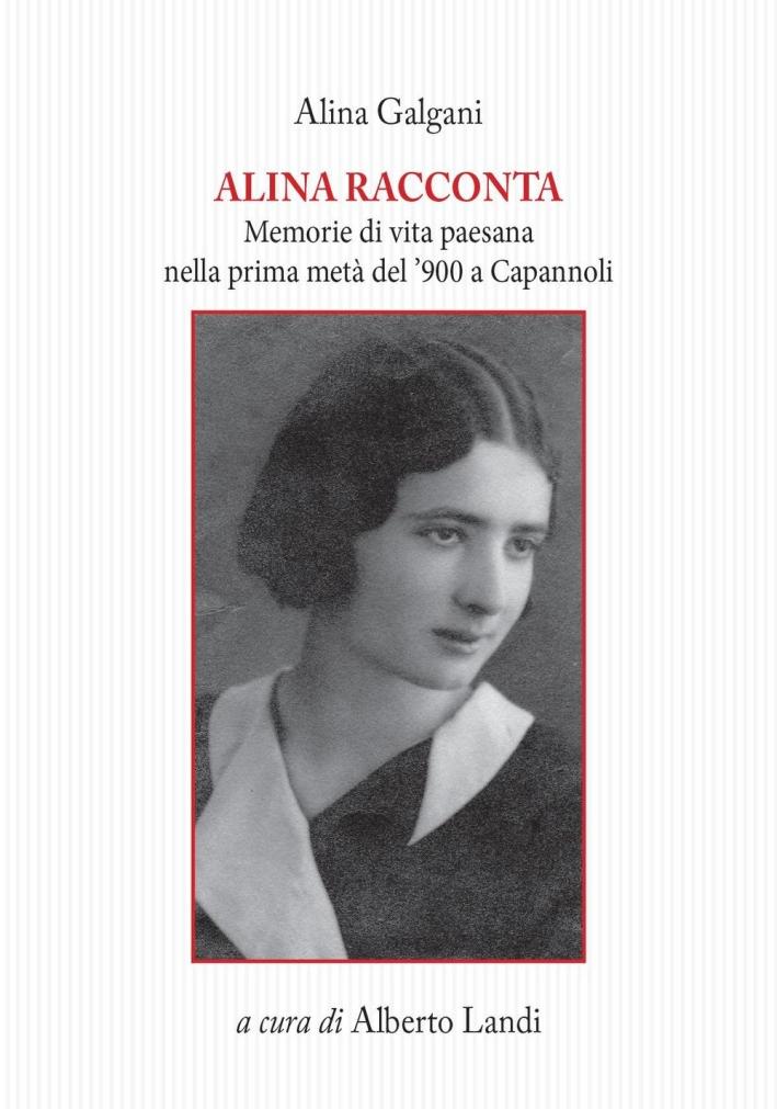 Alina racconta. Memorie di vita paesana nella prima metà del '900 a Capannoli.