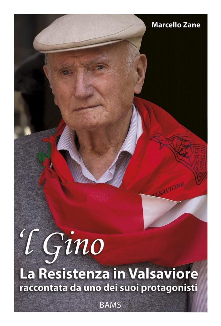 'L Gino. La Resistenza in Valsaviore Raccontata Da uno dei Suoi Protagonisti.