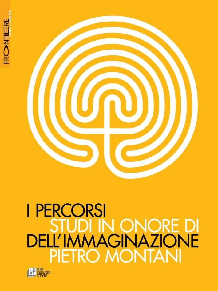 I percorsi dell'immaginazione. Studi in onore di Pietro Montani.