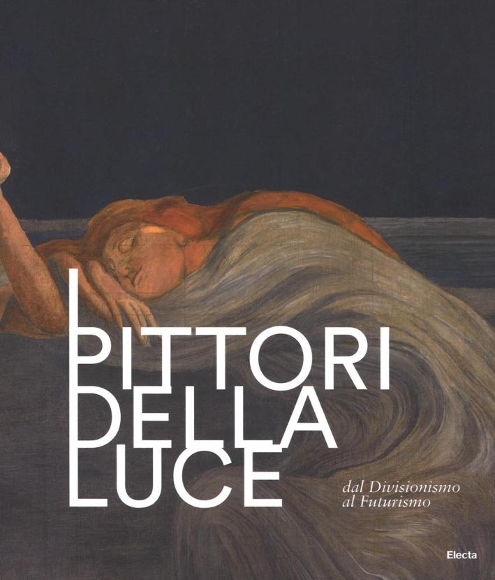 I Pittori della Luce. Dal Divisionismo al Futurismo.
