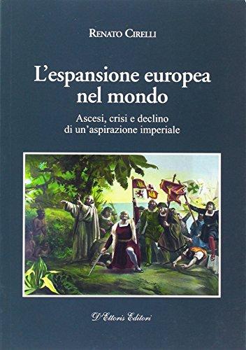 L'espansione europea nel mondo. Ascesi, crisi e declino di un'aspirazione imperiale.