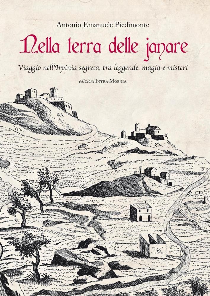 Nella Terra delle Janare. Viaggio nell'Irpinia Segreta, tra Leggende, Magia e Misteri.