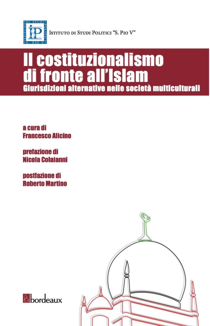 Il costituzionalismo di fronte all'Islam. Giurisdizioni alternative nelle società multiculturali.