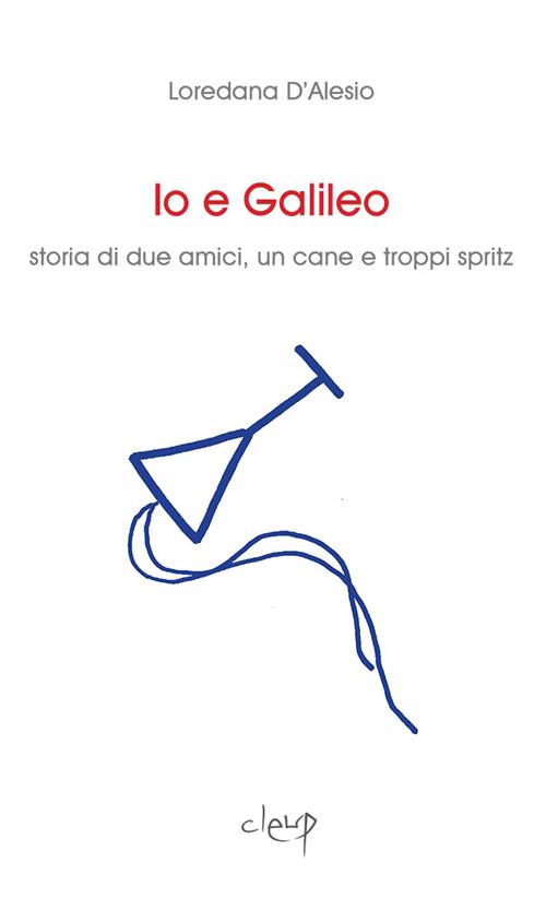 Io e Galileo. Storia di due amici, un cane e troppi spritz.