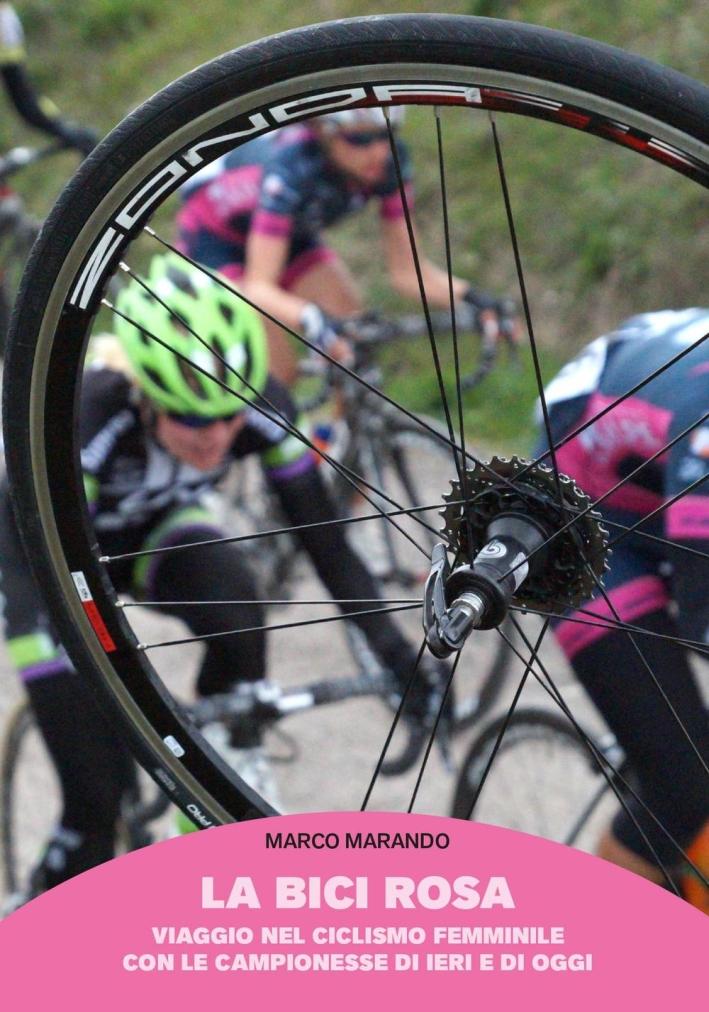 La bici rosa. Viaggio nel ciclismo femminile con le campionesse di ieri e di oggi.