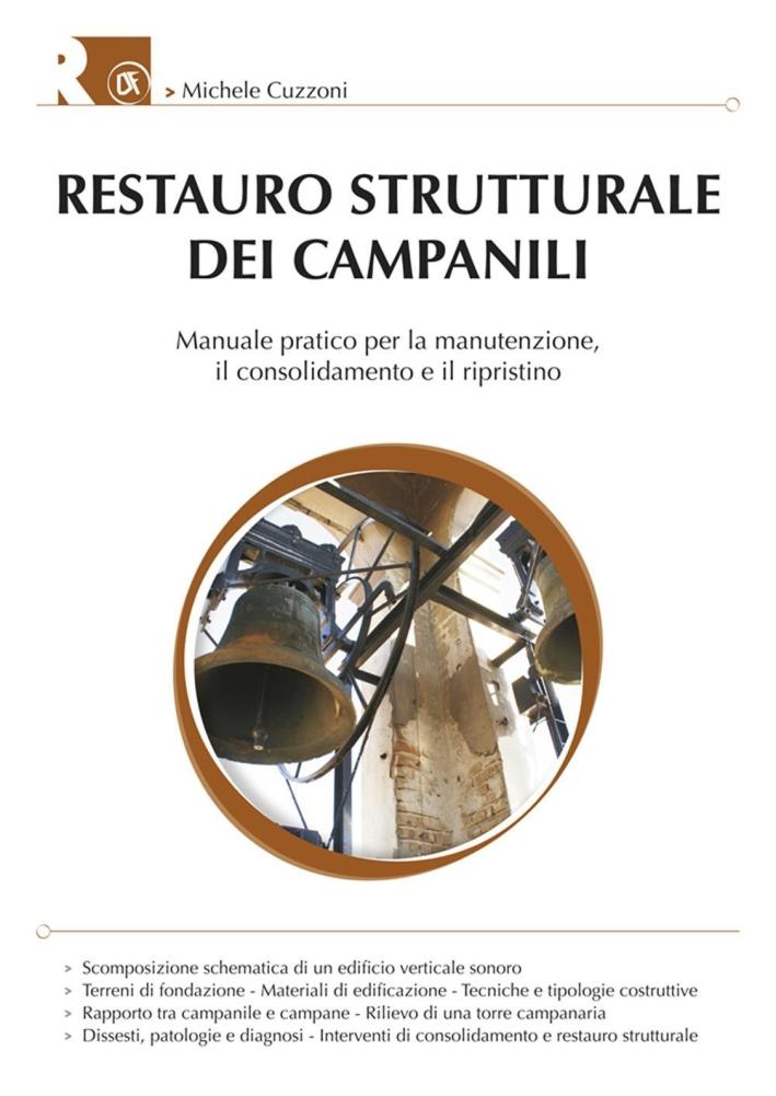 Il restauro strutturale dei campanili. Manuale pratico per la manutenzione, il consodilamento e il ripristino.