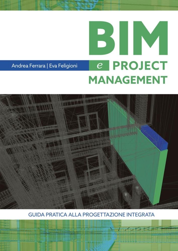 Bim e Project Management. Guida Pratica alla Progettazione Integrata.