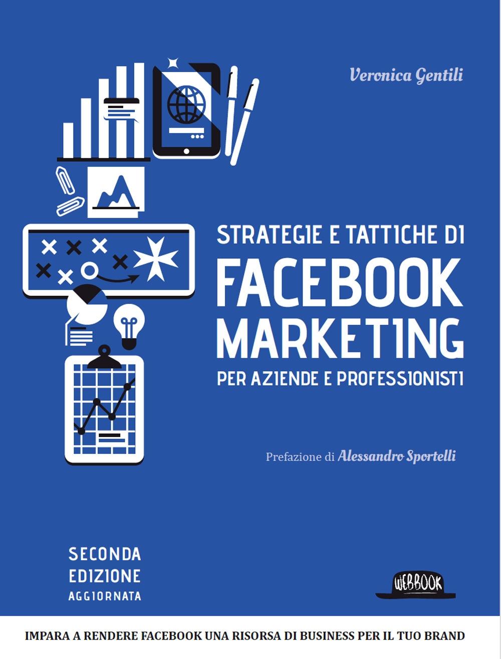 Strategie e Tattiche di Facebook Marketing. Per Aziende e Professionisti.