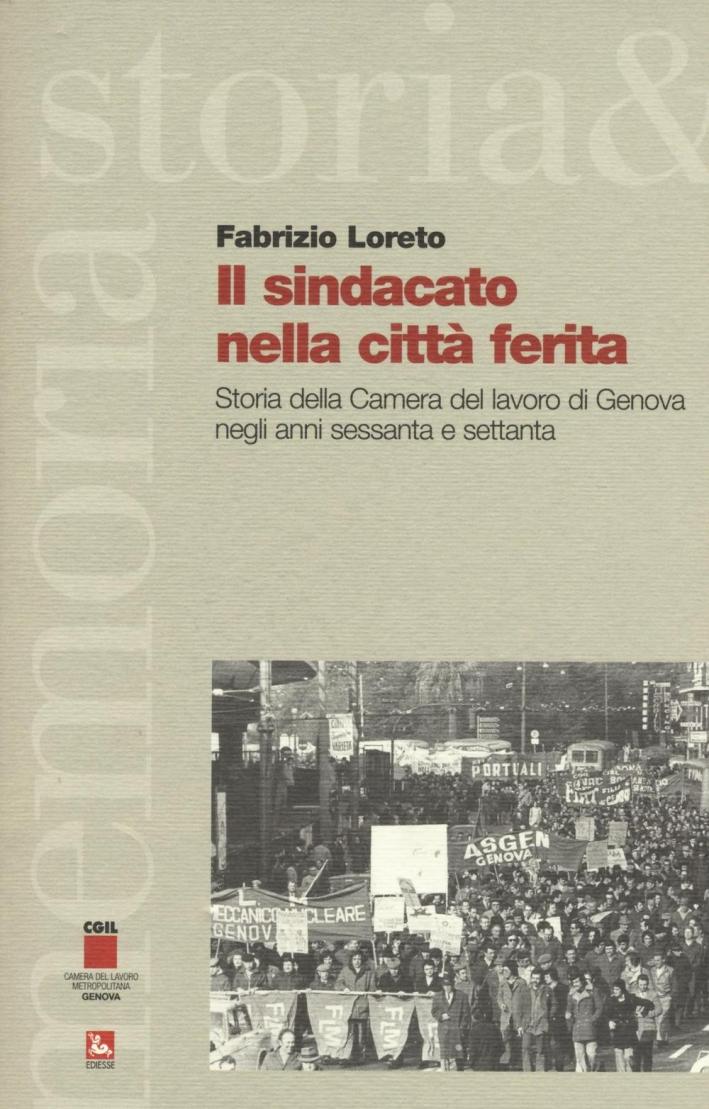 Il sindacato nella città ferita. Storia della Camera del lavoro di Genova negli anni sessanta e settanta.