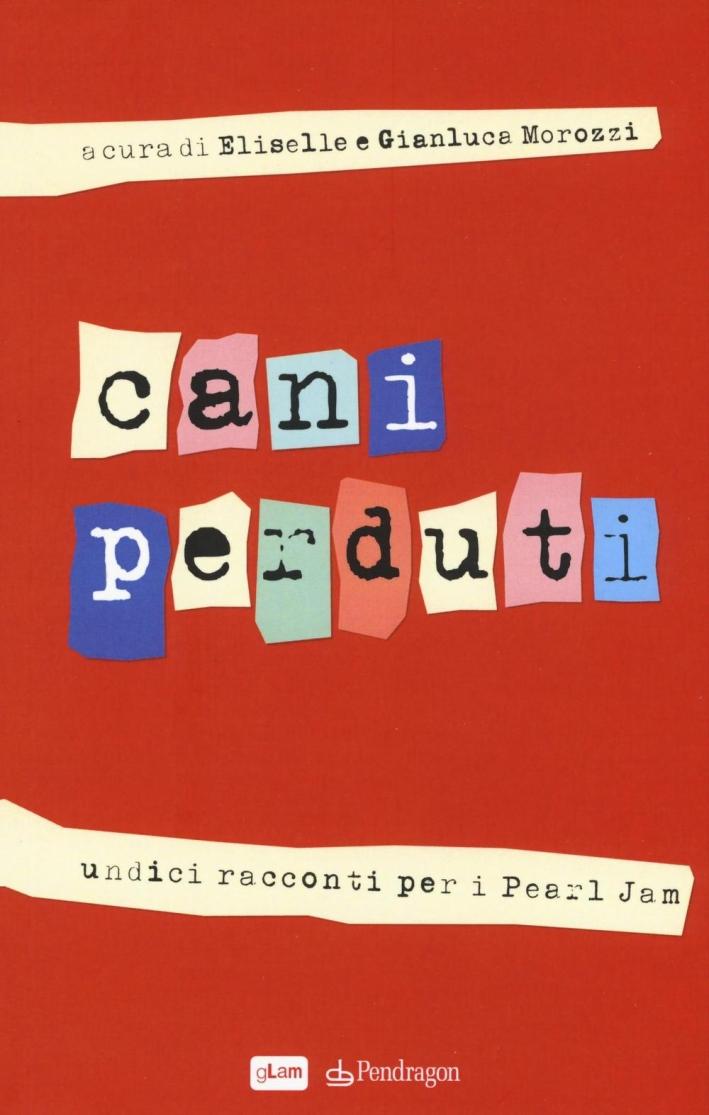 Cani perduti. Undici racconti per i Pearl Jam.