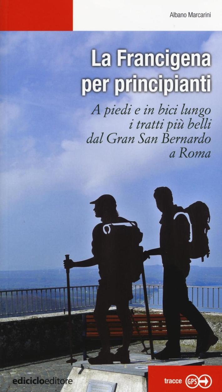 La Francigena per principianti. A piedi e in bici lungo i tratti più belli dal Gran San Bernardo a Roma