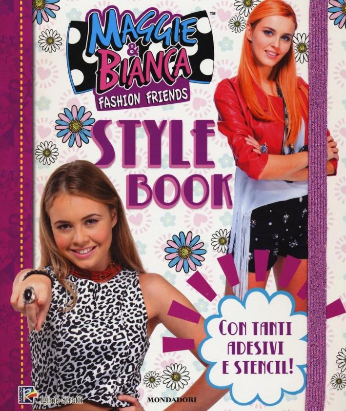 Style book. Maggie & Bianca. Fashion Friends. Con Adesivi