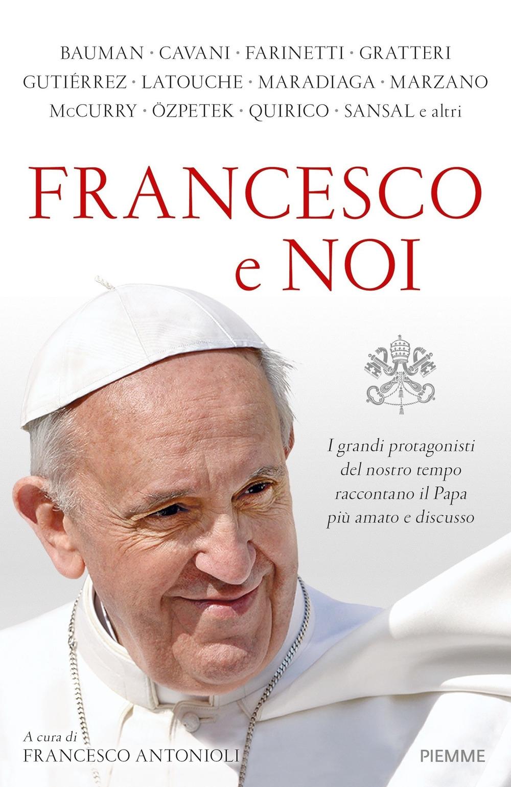 Francesco e noi. I grandi protagonisti del nostro tempo raccontano il papa più amato e discusso