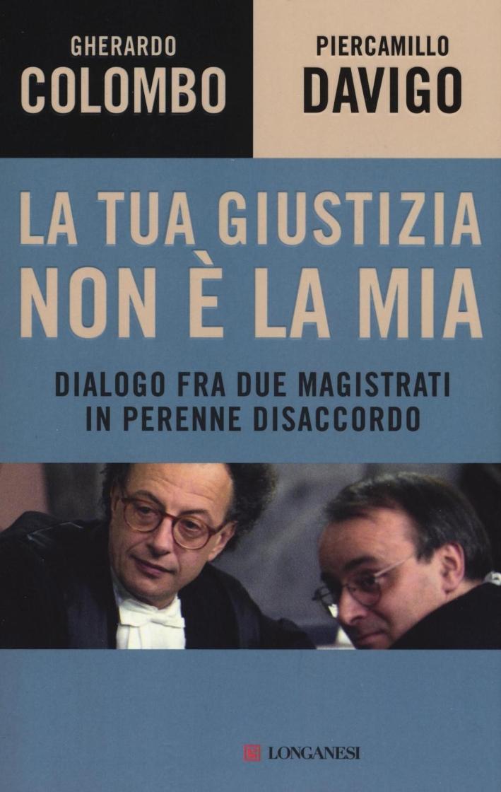 La tua giustizia non è la mia. Dialogo fra due magistrati in perenne disaccordo.