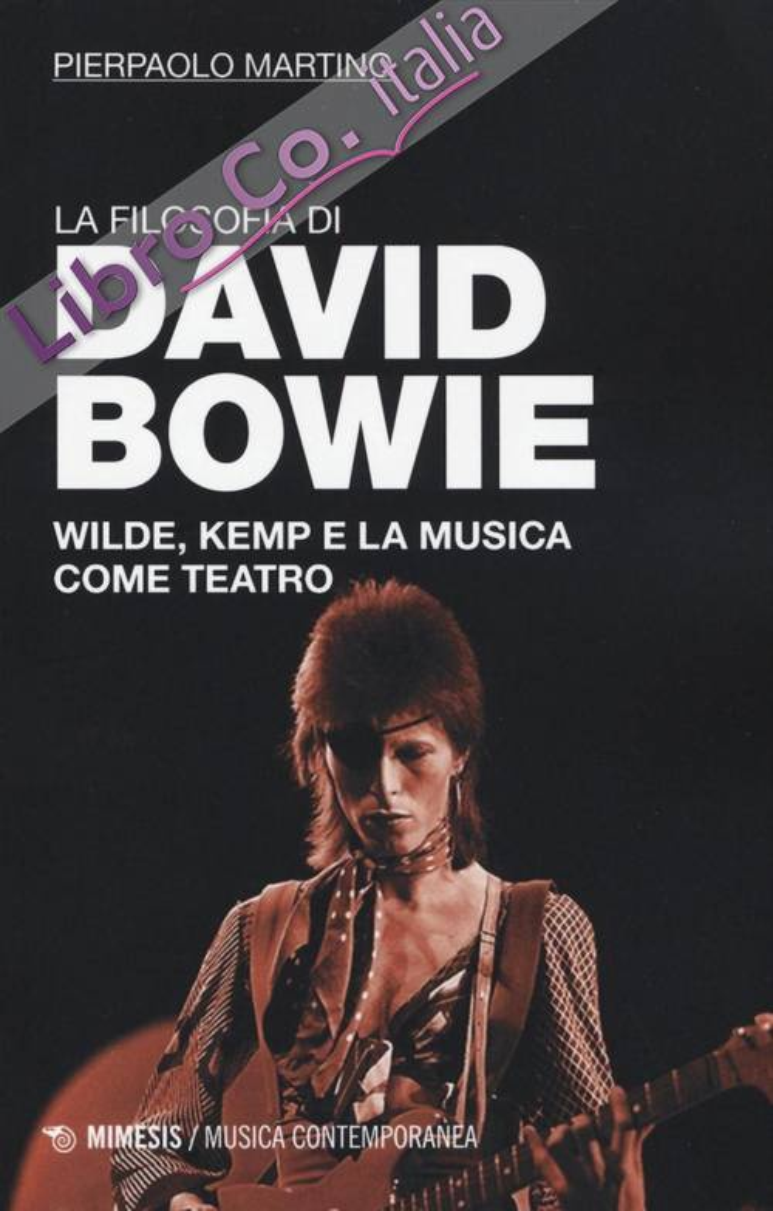 La Filosofia di David Bowie. Wilde, Kempt e la Musica Come Teatro.