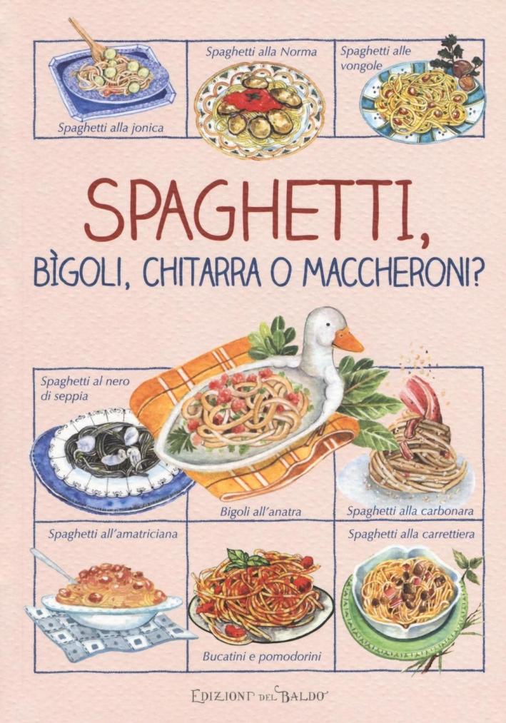 Spaghetti, bìgoli, chitarra o maccheroni?