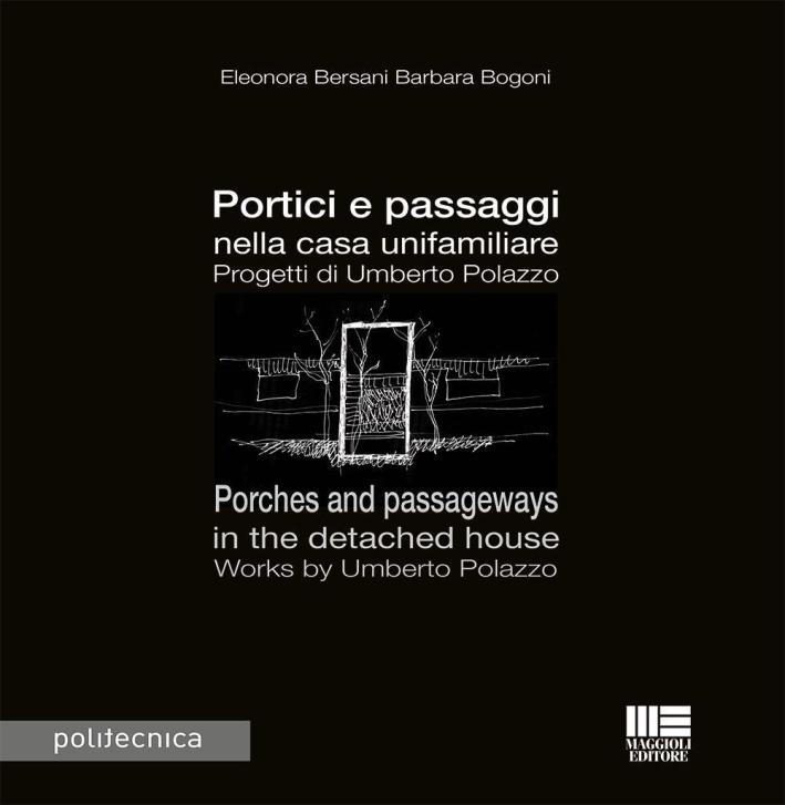 Portici e passaggi nella casa unifamiliare. Progetti di Umberto Polazzo. Porches and passageways in the detached house. Works by Umberto Polazzo.
