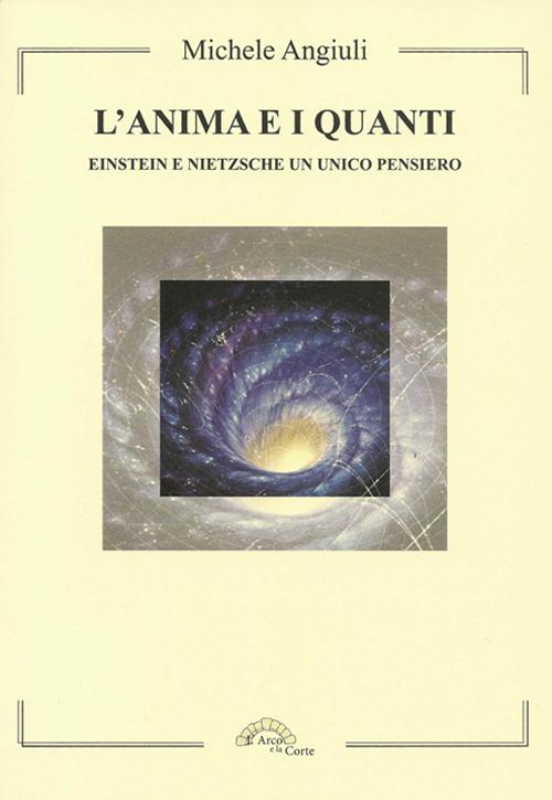 L'anima e i quanti. Einstein e Nietzsche un unico pensiero.