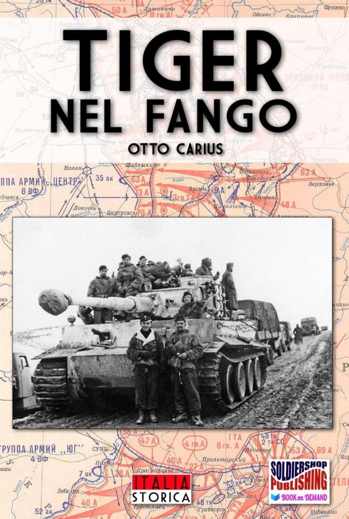 Tiger nel fango. La vita e i combattimenti del comandante di panzer Otto Carius.