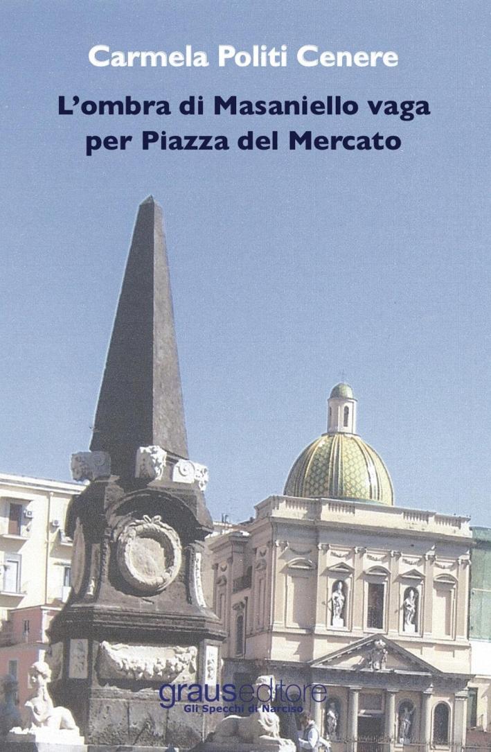 L'ombra di Masaniello vaga per piazza del Mercato.
