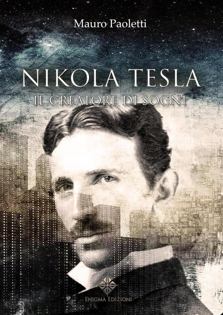 Nikola Tesla. Il creatore di sogni.