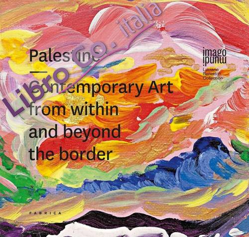 Palestine. Contemporary Art From Within and Beyond the Border