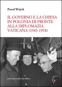 Il governo e la Chiesa in Polonia di fronte alla diplomazia vaticana (1945-1978).