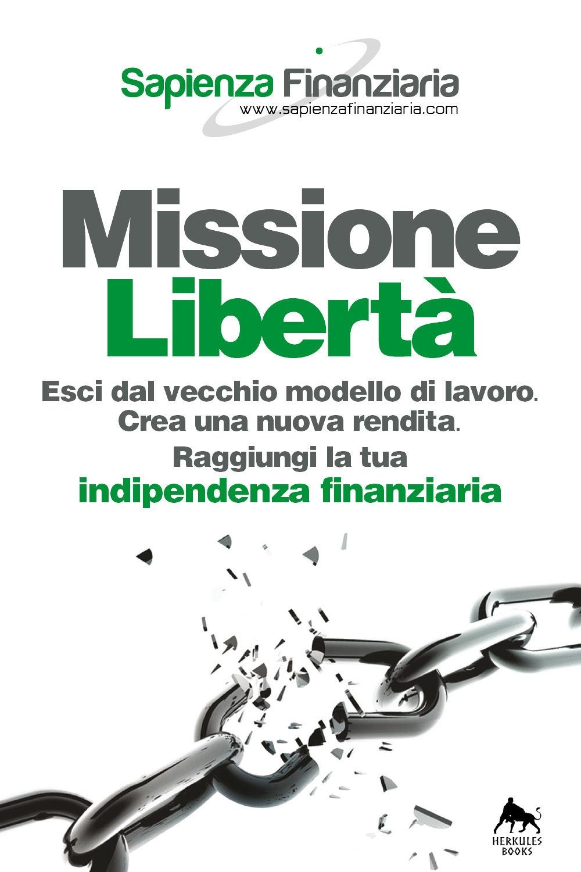Missione libertà. Esci dal vecchio modello di lavoro. Crea una nuova rendita. Raggiungi la tua indipendenza finanziaria.