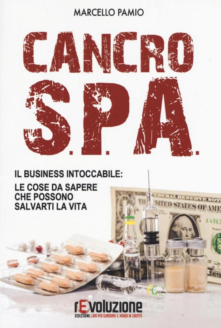 Cancro SPA. Il business intoccabile. Le cose da sapere che possono salvarti la vita.