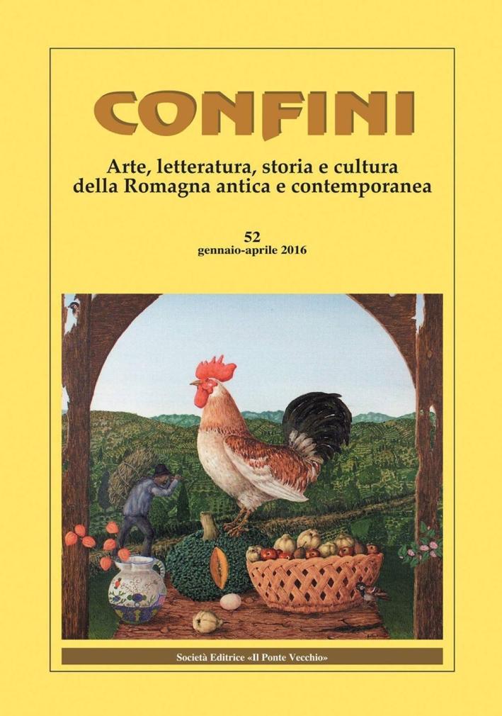 Confini. Arte e letteratura, storia e cultura della Romagna contemporanea. Vol. 52. gennaio-aprile 2016