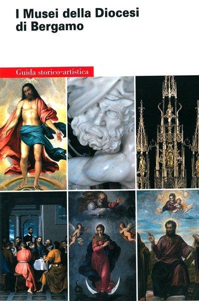 I Musei della Diocesi di Bergamo. Guida storico-artistica