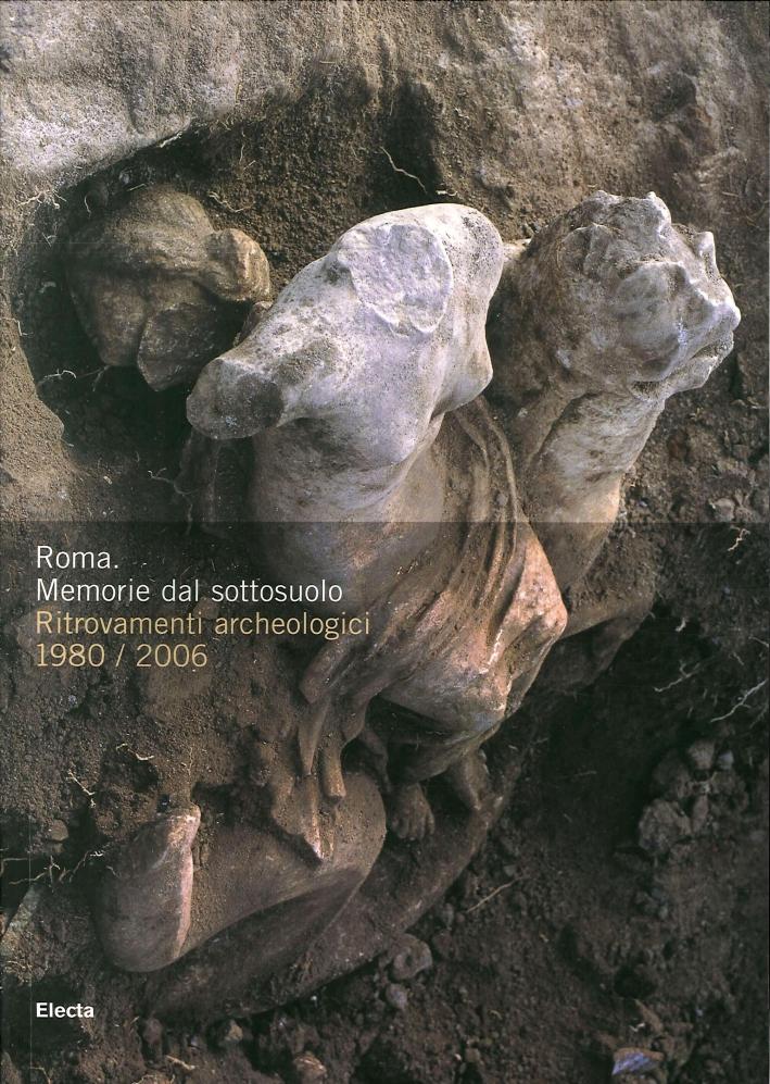 Roma. Memorie dal sottosuolo. Ritrovamenti archeologici 1980-2006.