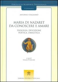 Maria di Nazaret da conoscere e amare. Teologia, devozione, poetica, omiletica.