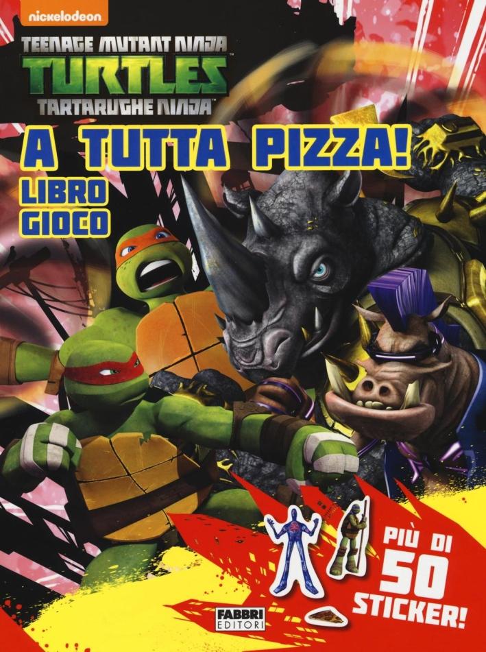 A tutta pizza! Libro gioco. Teenage mutant ninja turtles. Con adesivi. Ediz. illustrata